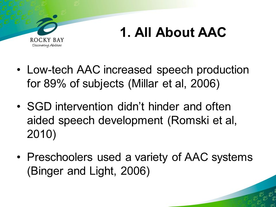 1. All About AAC Low-tech AAC increased speech production for 89% of subjects (Millar et al, 2006)