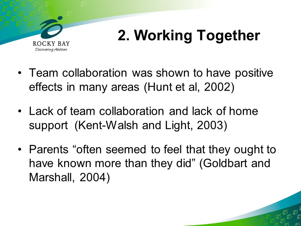 2. Working Together Team collaboration was shown to have positive effects in many areas (Hunt et al, 2002)