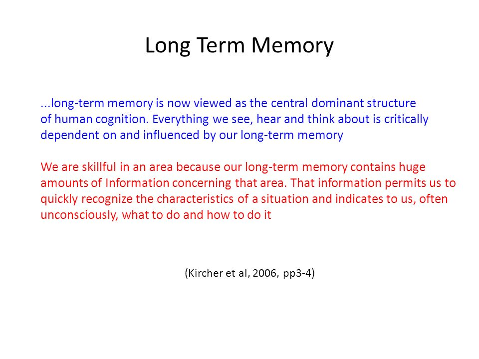Long Term Memory ...long-term memory is now viewed as the central dominant structure.