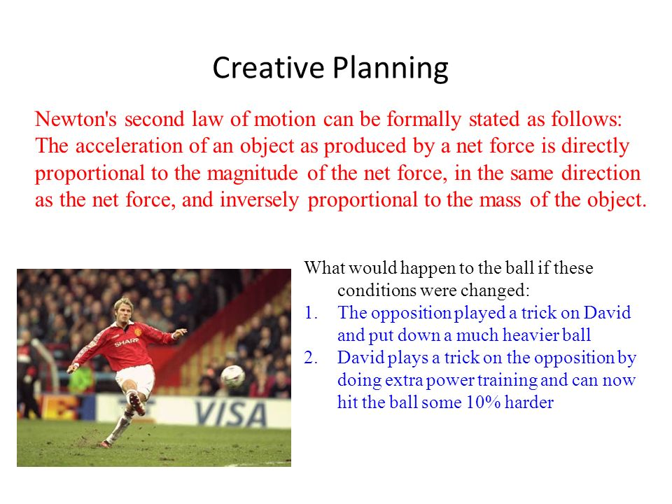 Creative Planning Newton s second law of motion can be formally stated as follows:
