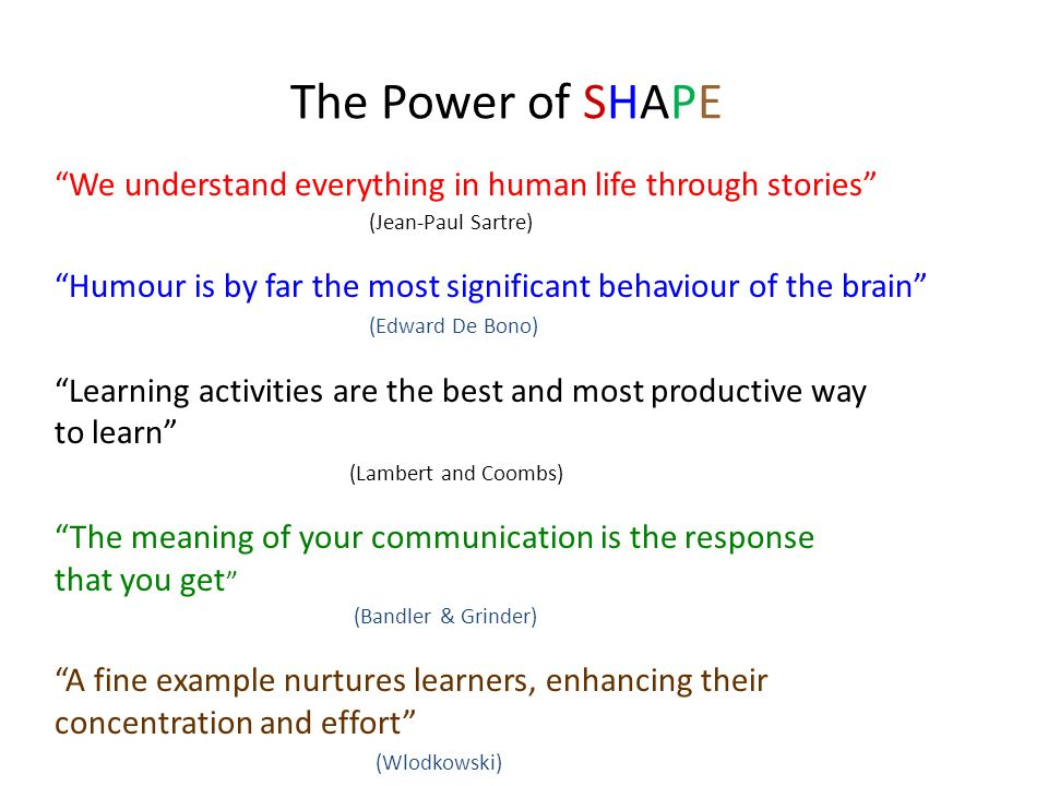 The Power of SHAPE We understand everything in human life through stories (Jean-Paul Sartre)