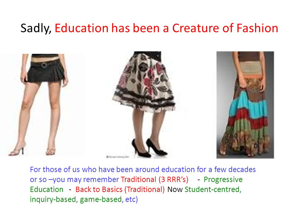 Sadly, Education has been a Creature of Fashion