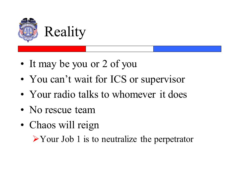 Reality It may be you or 2 of you You can't wait for ICS or supervisor