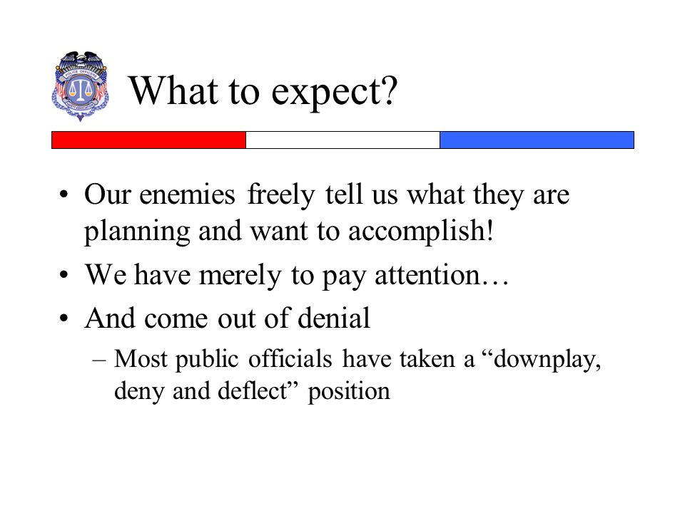 What to expect Our enemies freely tell us what they are planning and want to accomplish! We have merely to pay attention…
