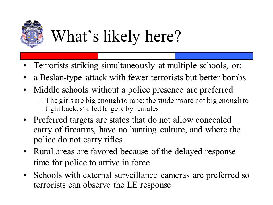 What's likely here Terrorists striking simultaneously at multiple schools, or: a Beslan-type attack with fewer terrorists but better bombs.