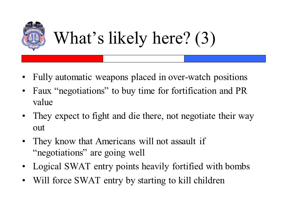 What's likely here (3) Fully automatic weapons placed in over-watch positions. Faux negotiations to buy time for fortification and PR value.