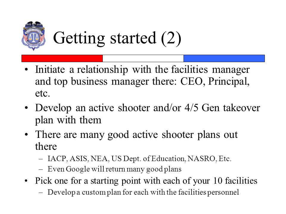 Getting started (2) Initiate a relationship with the facilities manager and top business manager there: CEO, Principal, etc.