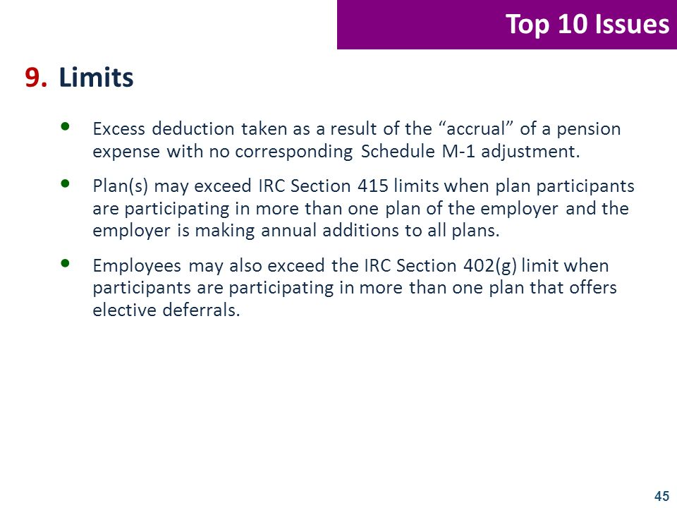 Top 10 Issues 9. Limits. Excess deduction taken as a result of the accrual of a pension expense with no corresponding Schedule M-1 adjustment.