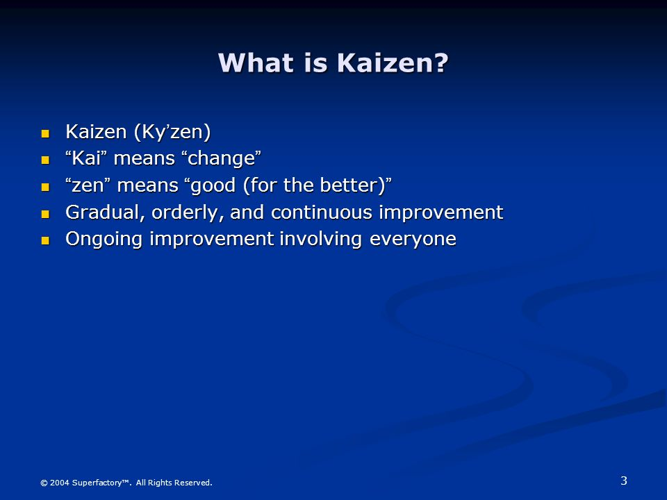 What is Kaizen Kaizen (Ky'zen) Kai means change