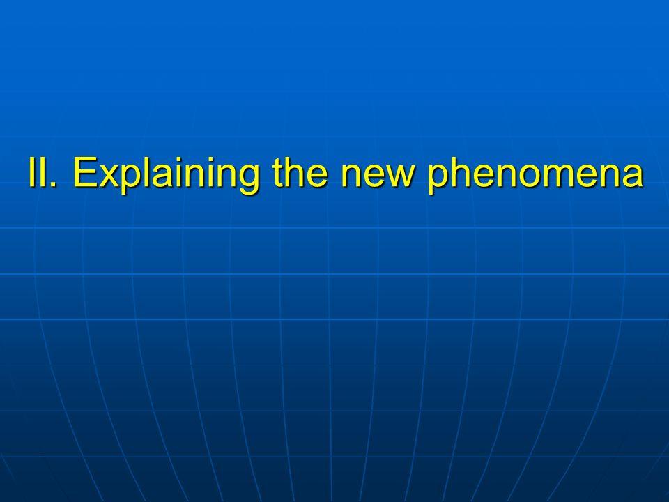 II. Explaining the new phenomena