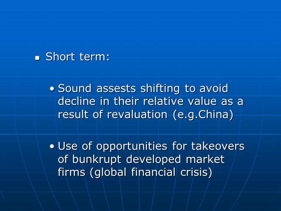 Short term: Sound assests shifting to avoid decline in their relative value as a result of revaluation (e.g.China)