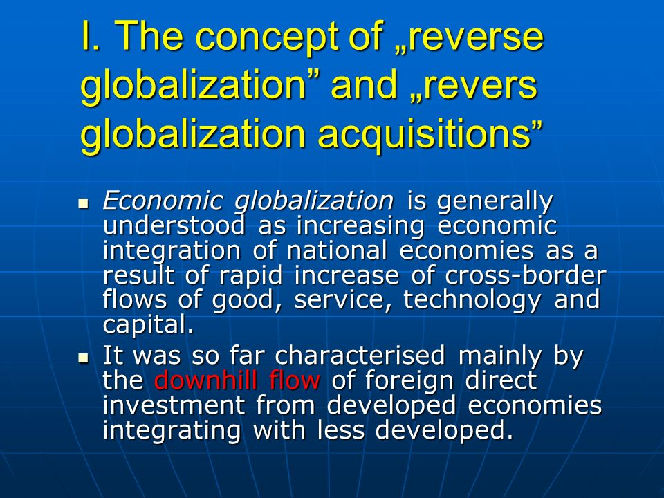 "I. The concept of ""reverse globalization and ""revers globalization acquisitions"