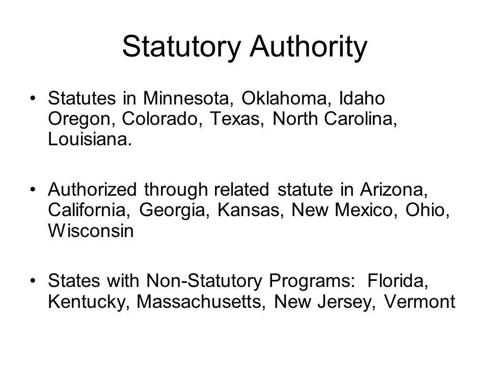 Statutory Authority Statutes in Minnesota, Oklahoma, Idaho Oregon, Colorado, Texas, North Carolina, Louisiana.