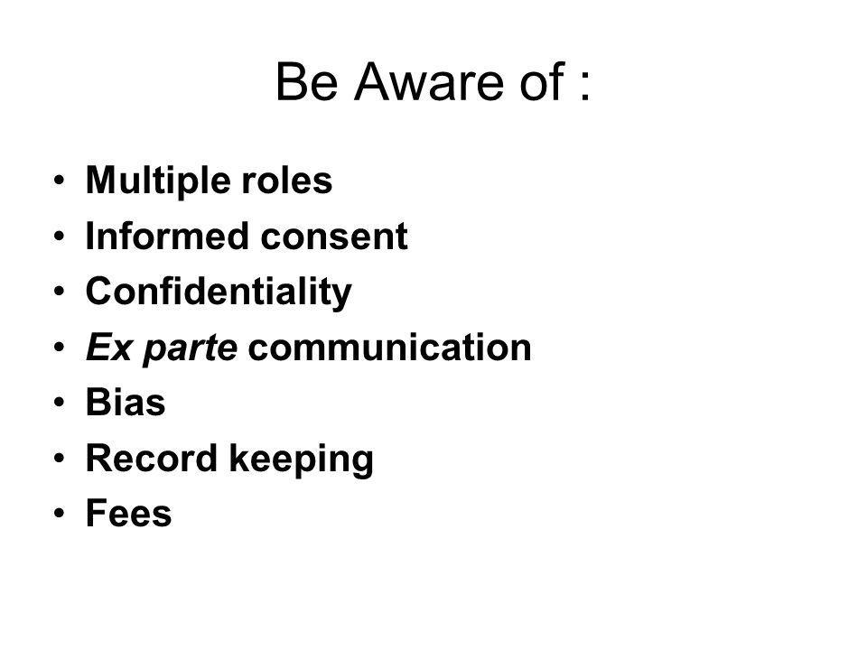 Be Aware of : Multiple roles Informed consent Confidentiality