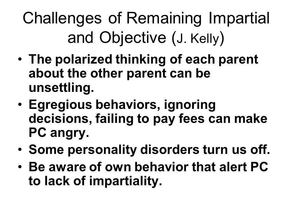 Challenges of Remaining Impartial and Objective (J. Kelly)