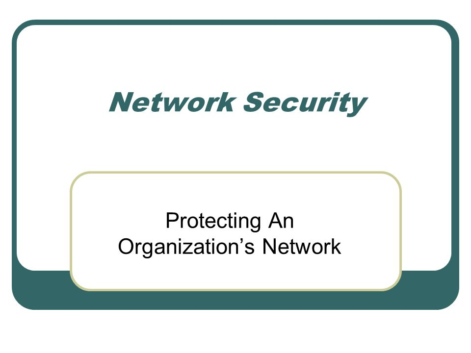 Protecting An Organization's Network