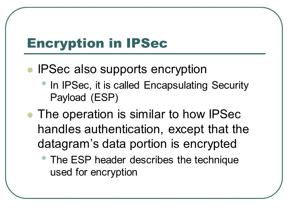 Encryption in IPSec IPSec also supports encryption