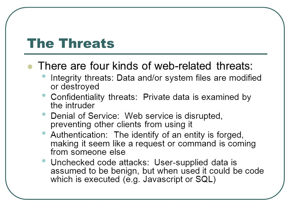 The Threats There are four kinds of web-related threats: