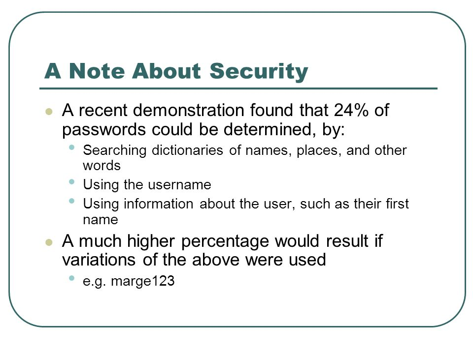 A Note About Security A recent demonstration found that 24% of passwords could be determined, by: