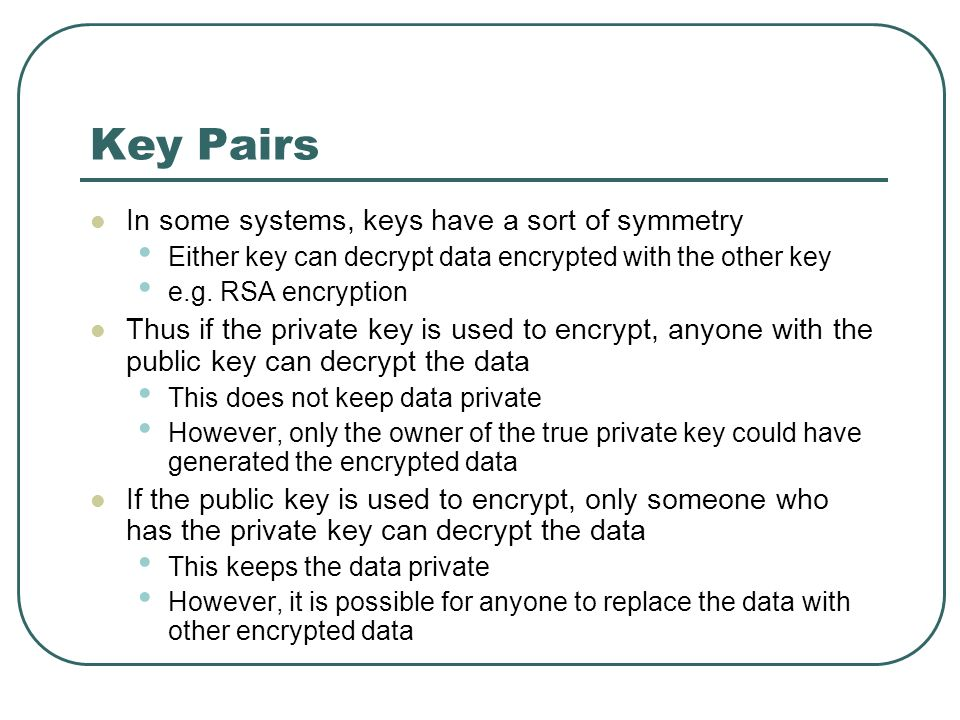 Key Pairs In some systems, keys have a sort of symmetry