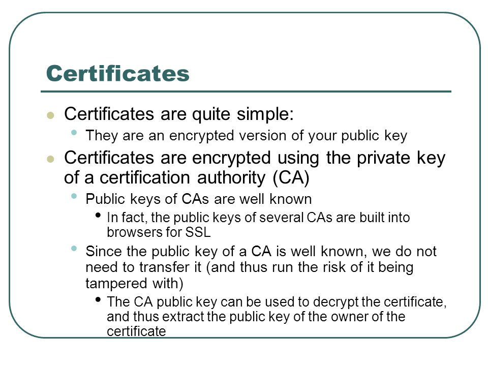 Certificates Certificates are quite simple: