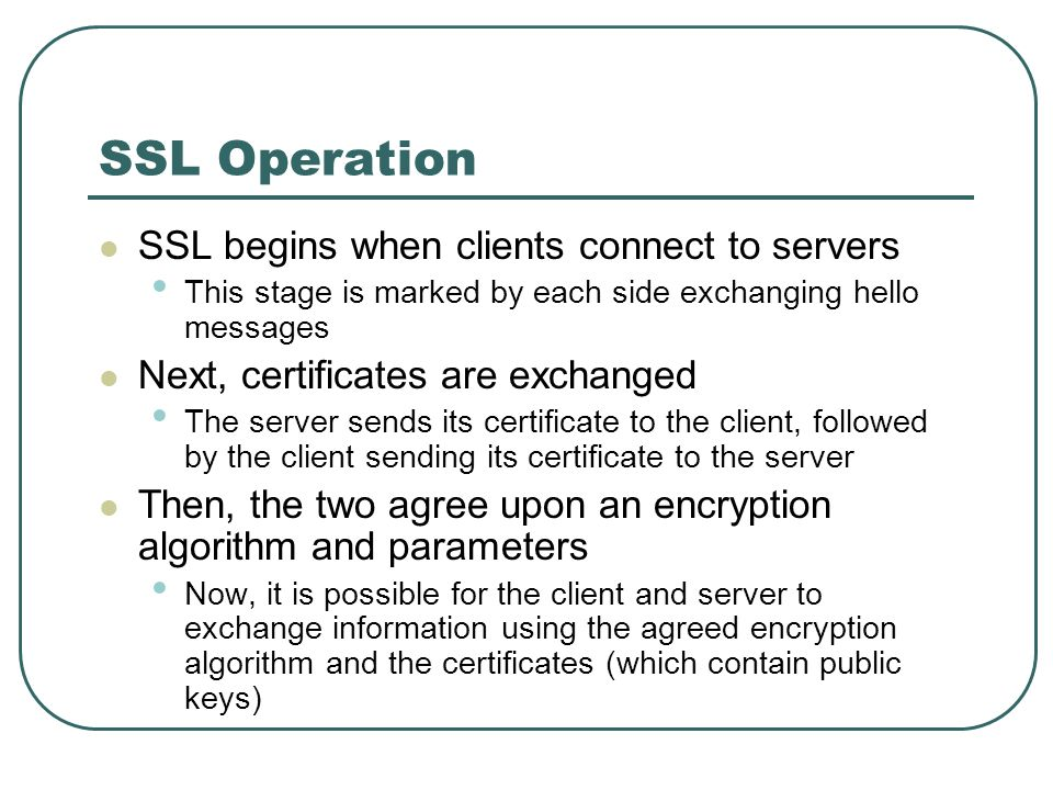 SSL Operation SSL begins when clients connect to servers