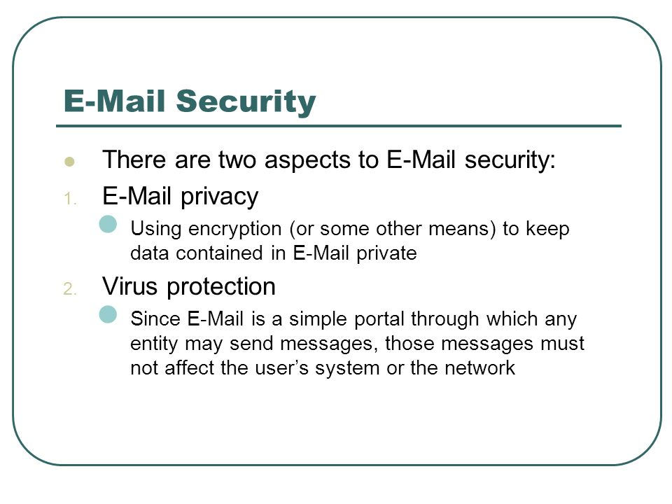 E-Mail Security There are two aspects to E-Mail security: