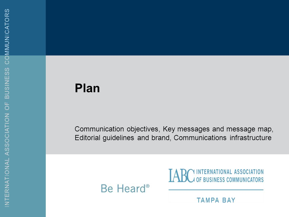 Plan Communication objectives, Key messages and message map, Editorial guidelines and brand, Communications infrastructure.