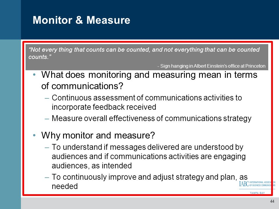 Monitor & Measure Not every thing that counts can be counted, and not everything that can be counted counts.