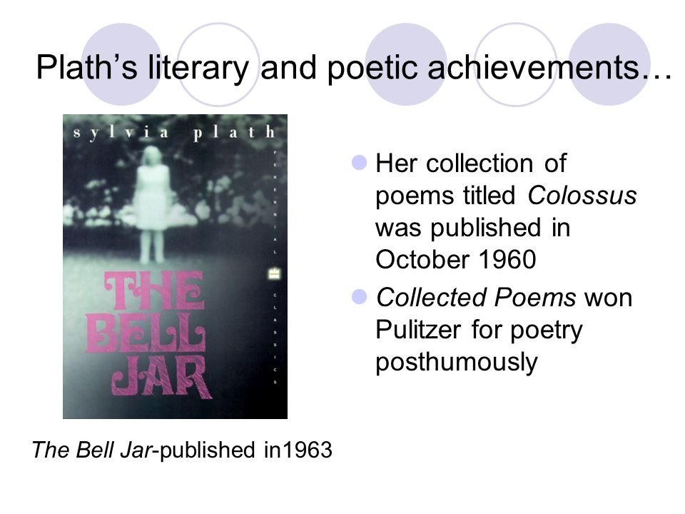 Plath's literary and poetic achievements…