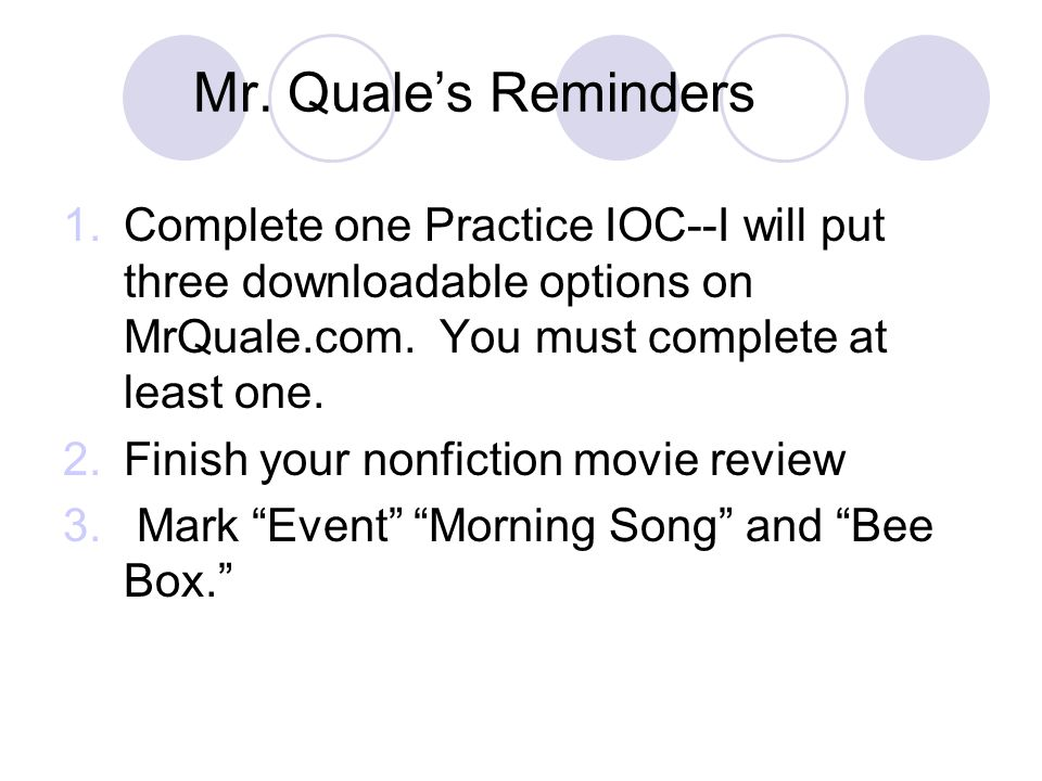 Mr. Quale's Reminders Complete one Practice IOC--I will put three downloadable options on MrQuale.com. You must complete at least one.