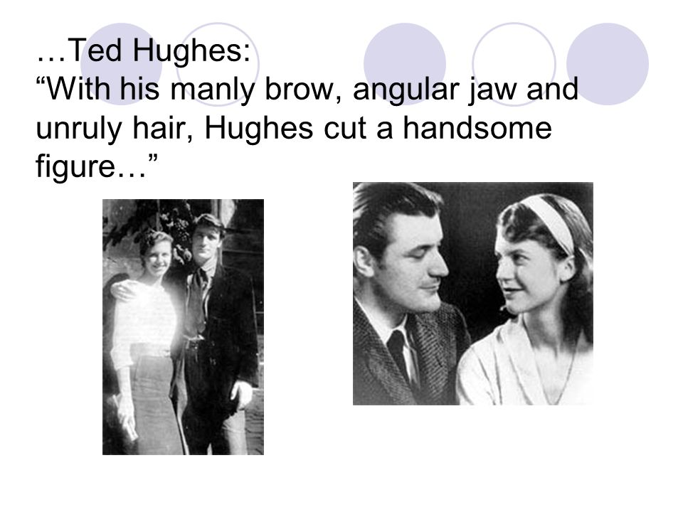 …Ted Hughes: With his manly brow, angular jaw and unruly hair, Hughes cut a handsome figure…