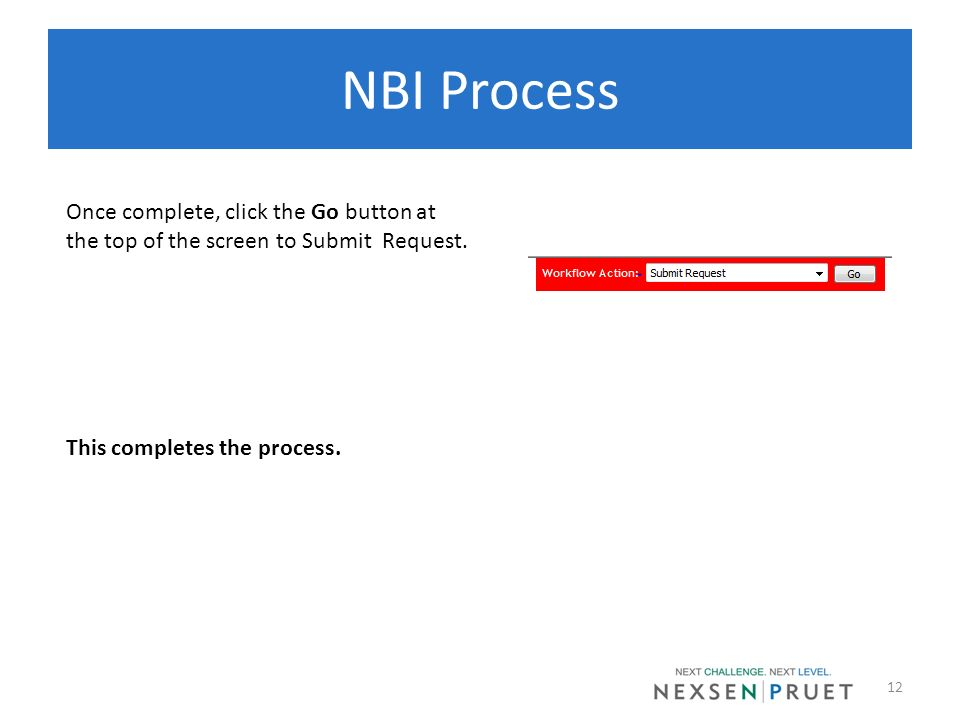 NBI Process Once complete, click the Go button at the top of the screen to Submit Request.