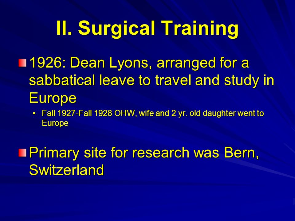 II. Surgical Training 1926: Dean Lyons, arranged for a sabbatical leave to travel and study in Europe.
