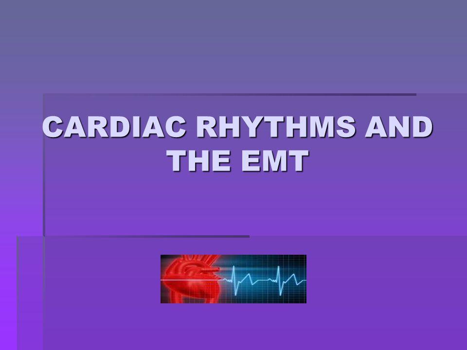 CARDIAC RHYTHMS AND THE EMT