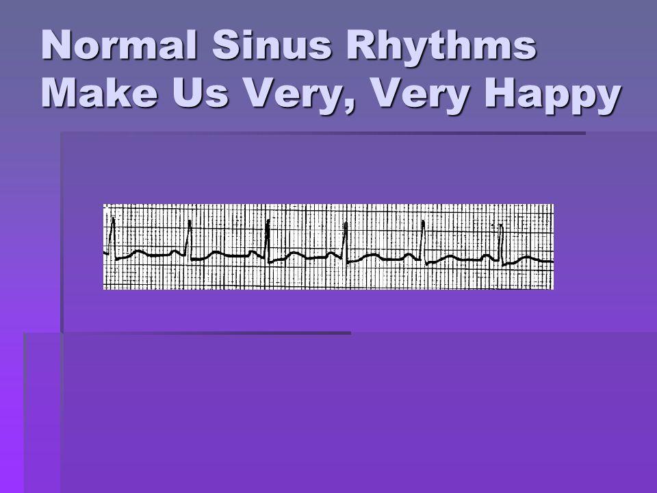 Normal Sinus Rhythms Make Us Very, Very Happy