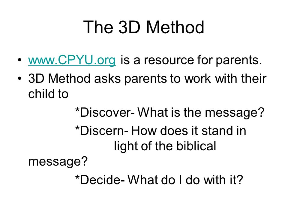 The 3D Method www.CPYU.org is a resource for parents.