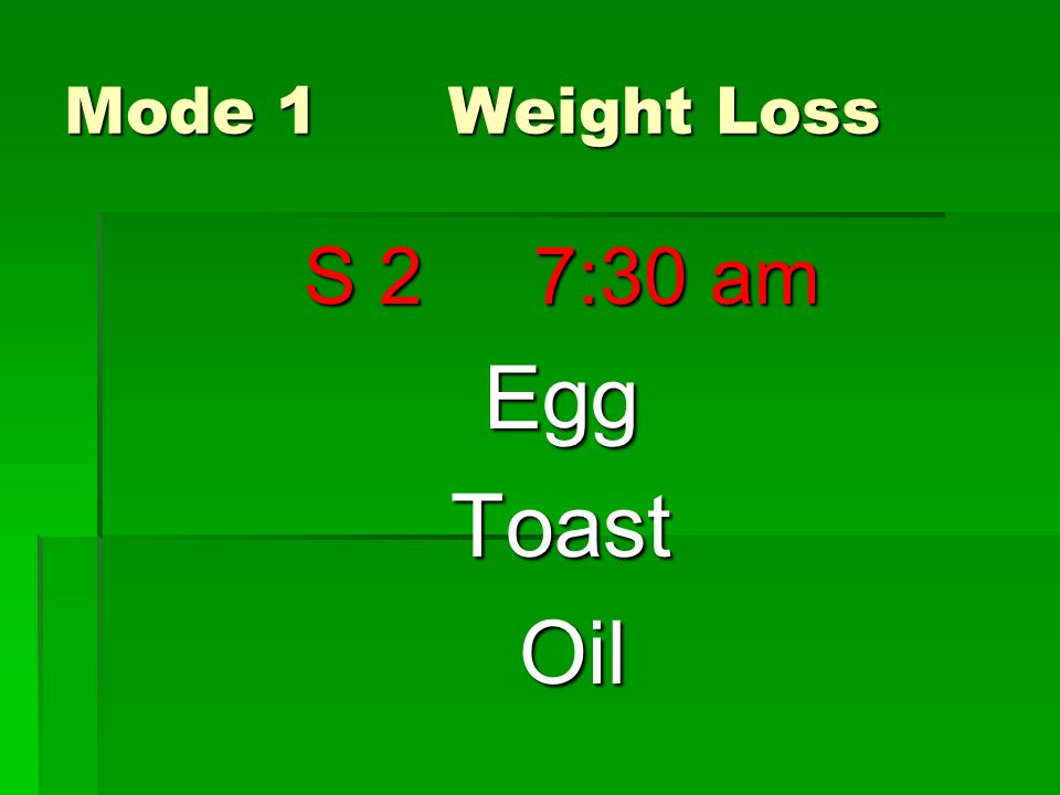 Egg Toast Oil S 2 7:30 am Mode 1 Weight Loss