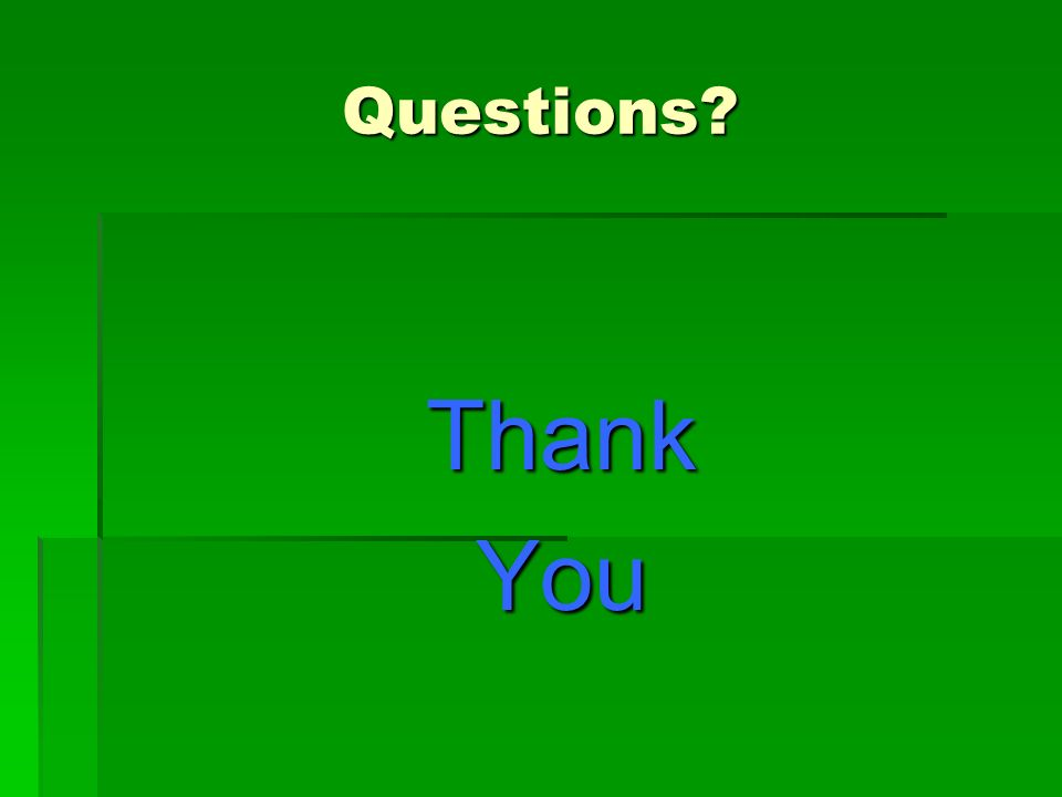 Questions Thank You