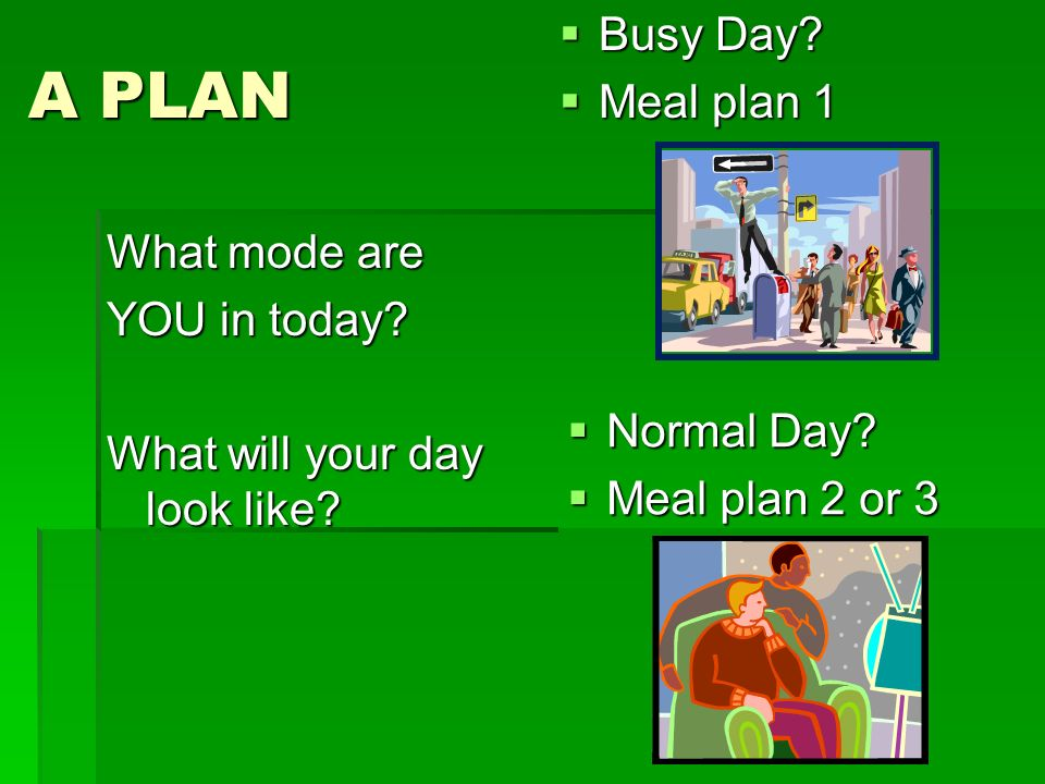A PLAN Busy Day Meal plan 1 What mode are YOU in today
