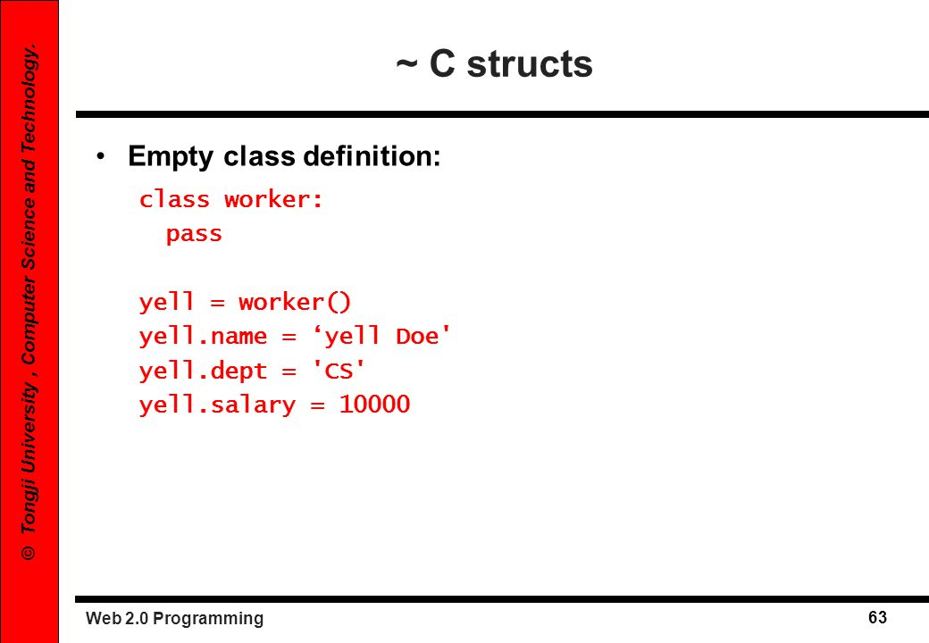 ~ C structs Empty class definition: class worker: pass yell = worker()