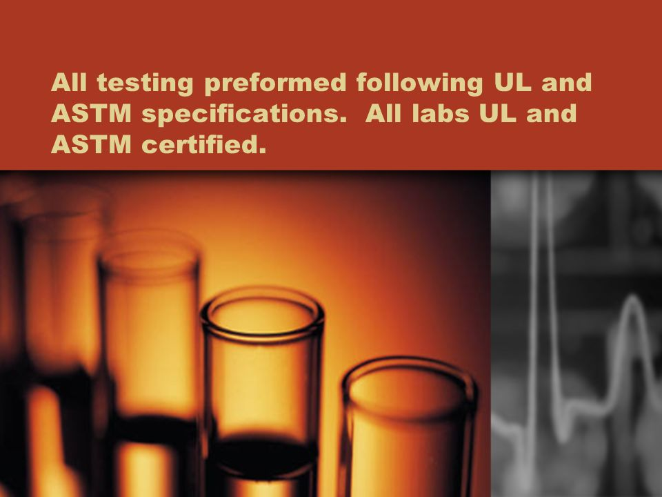 All testing preformed following UL and ASTM specifications