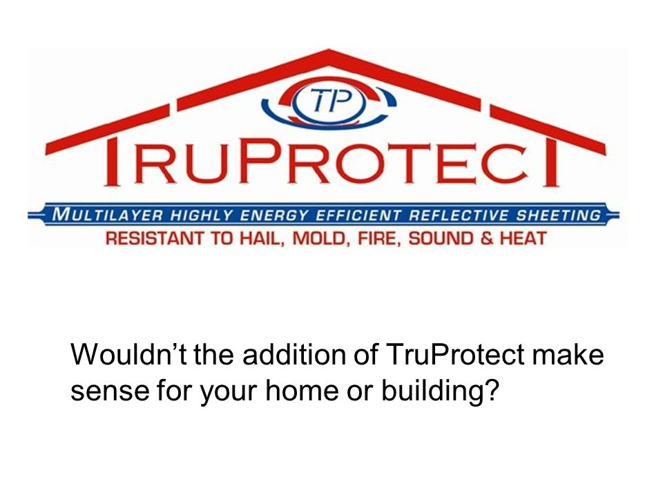 Wouldn't the addition of TruProtect make sense for your home or building