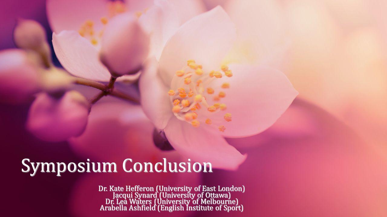 Symposium Conclusion Dr. Kate Hefferon (University of East London)
