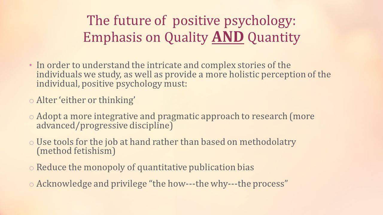 The future of positive psychology: Emphasis on Quality AND Quantity