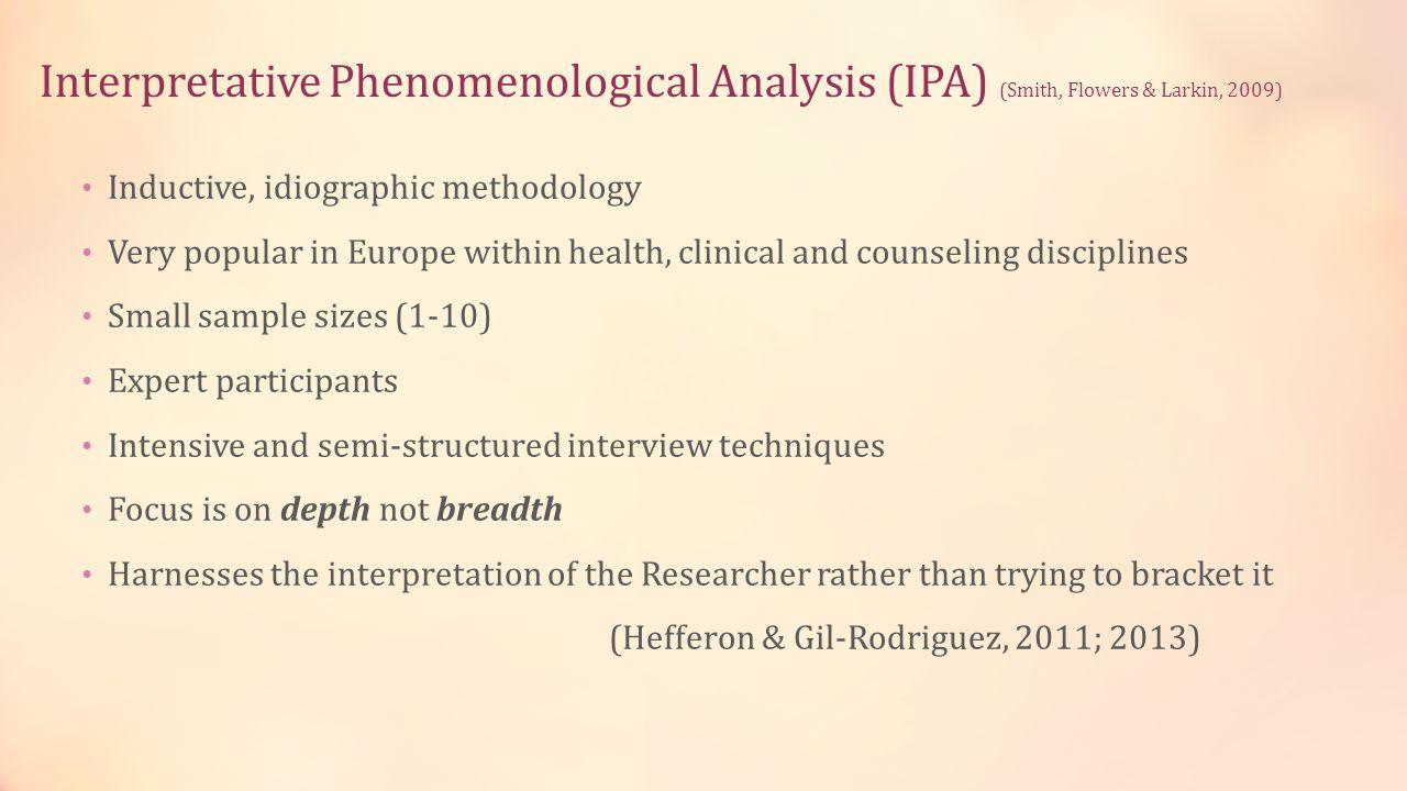 Interpretative Phenomenological Analysis (IPA) (Smith, Flowers & Larkin, 2009)