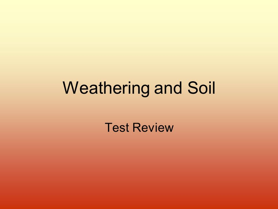 Weathering and Soil Test Review
