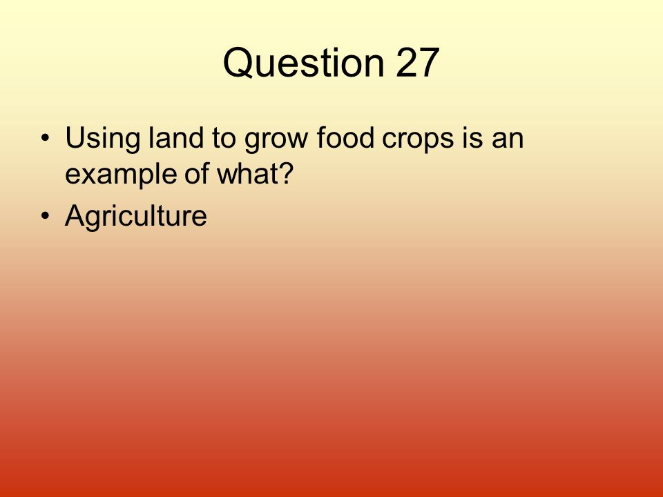 Question 27 Using land to grow food crops is an example of what