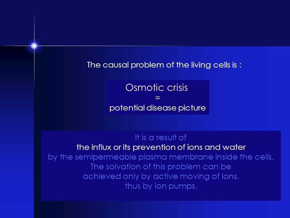 Osmotic crisis The causal problem of the living cells is : =