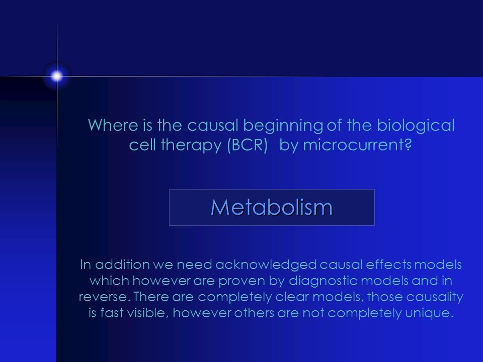 Where is the causal beginning of the biological cell therapy (BCR) by microcurrent